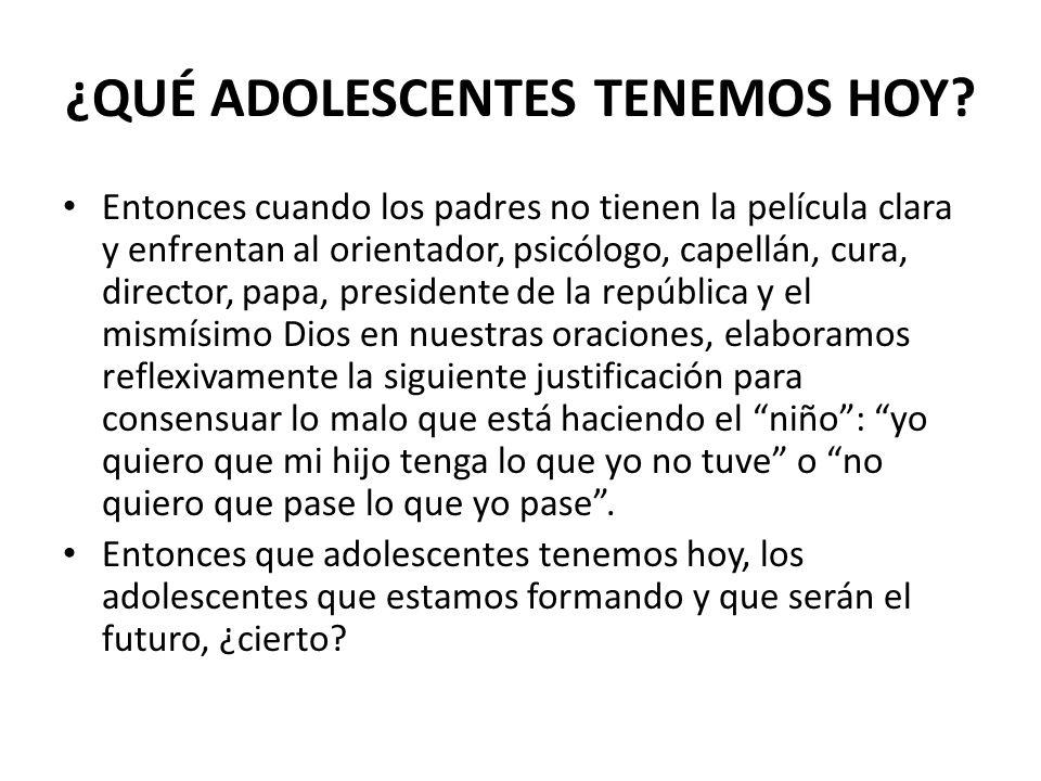 ¿QUÉ ADOLESCENTES TENEMOS HOY