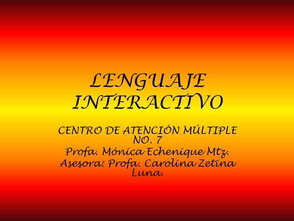 LENGUAJE INTERACTIVO CENTRO DE ATENCIÓN MÚLTIPLE NO. 7