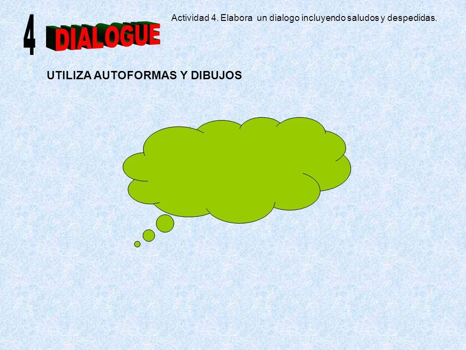 Actividad 4. Elabora un dialogo incluyendo saludos y despedidas.