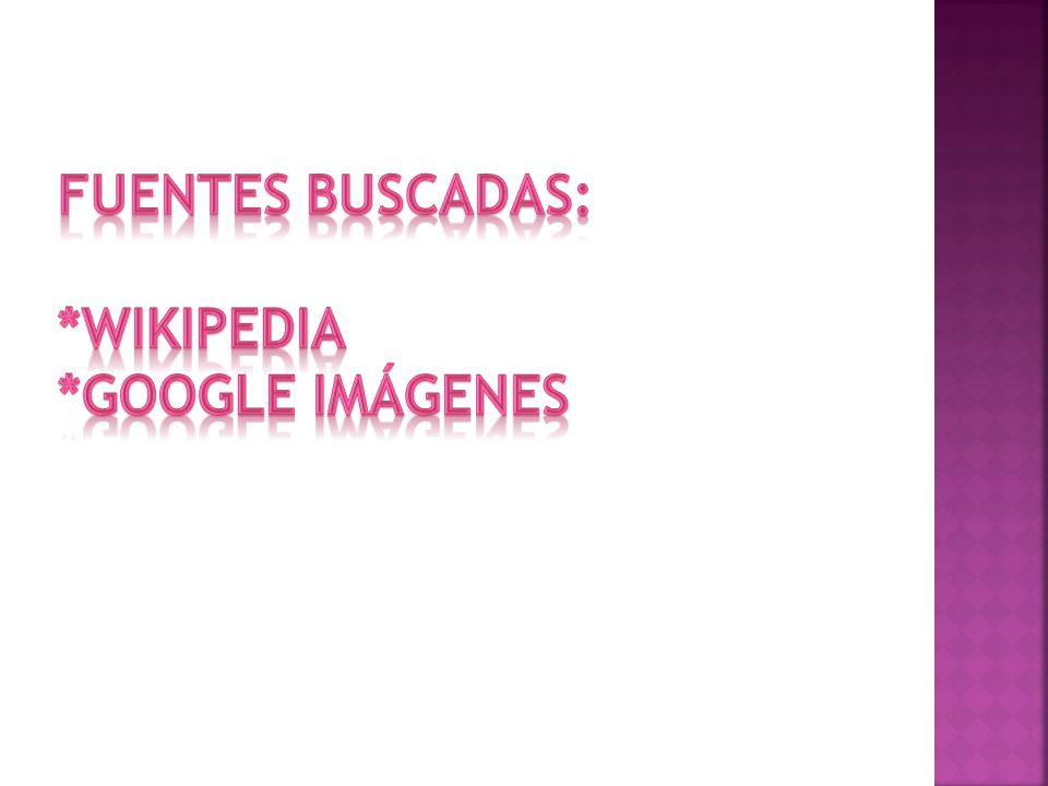 Fuentes buscadas: *wikipedia *google imágenes