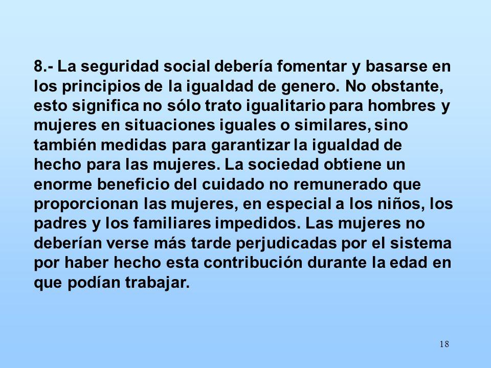 8.- La seguridad social debería fomentar y basarse en los principios de la igualdad de genero.