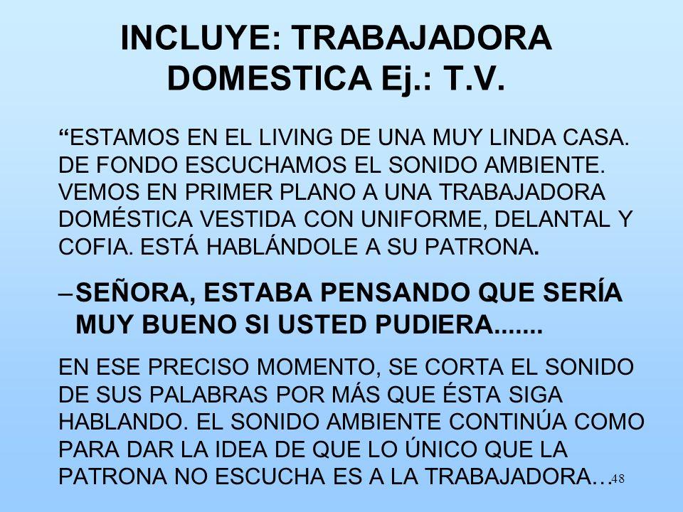 INCLUYE: TRABAJADORA DOMESTICA Ej.: T.V.