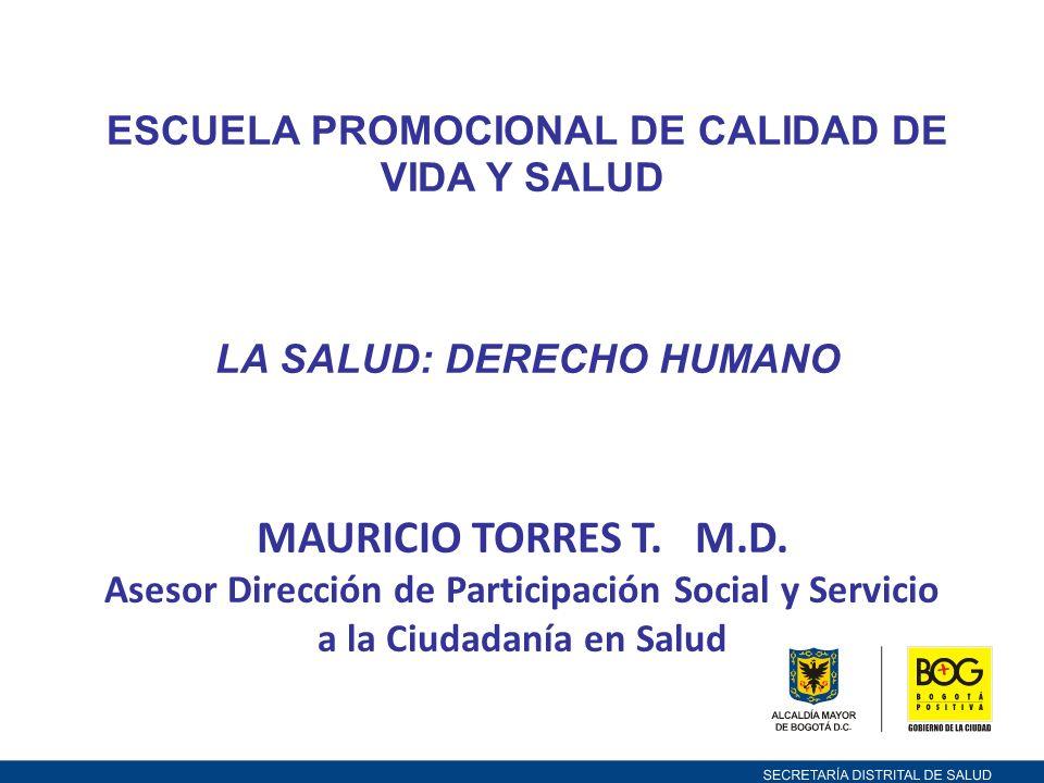 ESCUELA PROMOCIONAL DE CALIDAD DE VIDA Y SALUD LA SALUD: DERECHO HUMANO MAURICIO TORRES T.