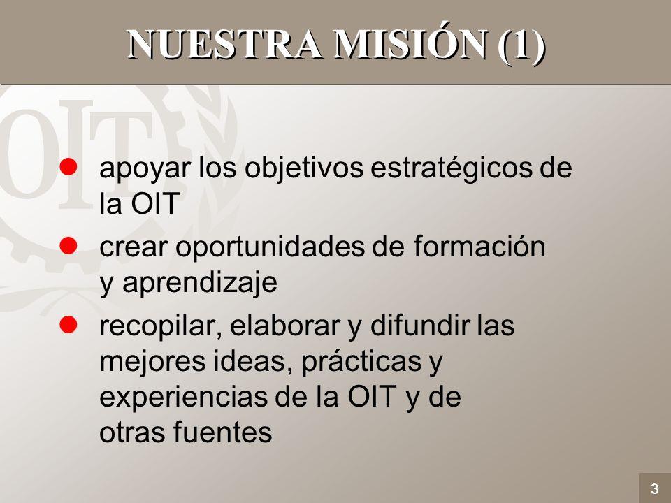 NUESTRA MISIÓN (1) apoyar los objetivos estratégicos de la OIT