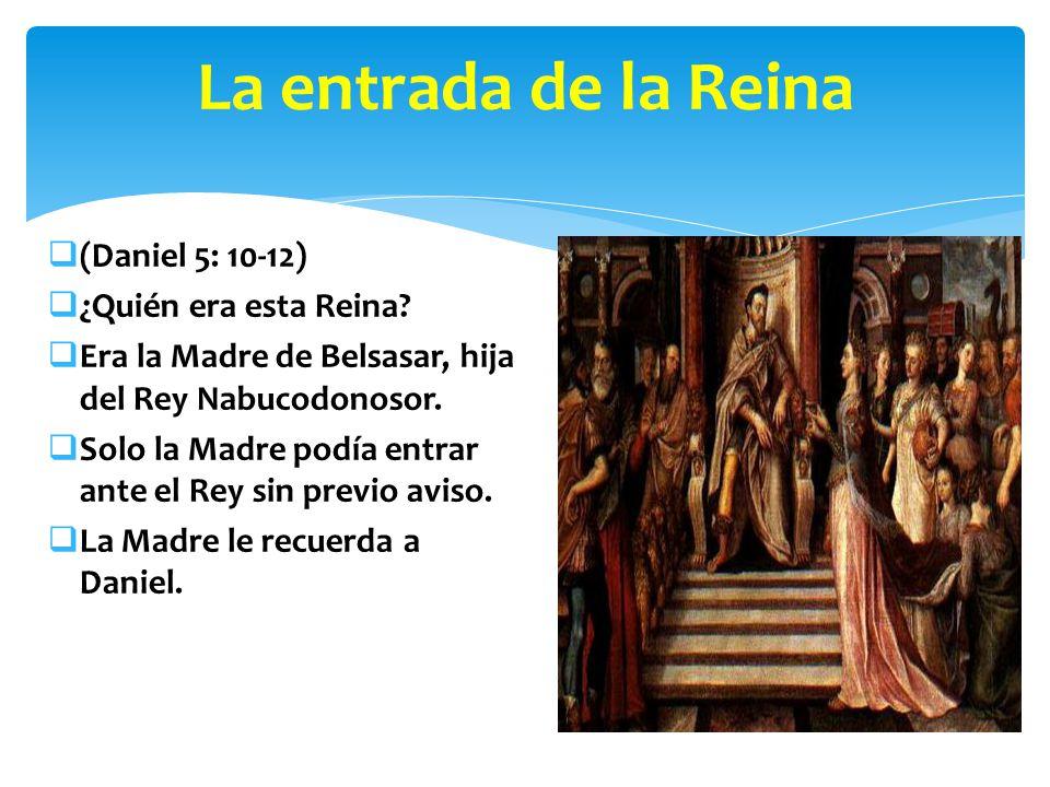 La entrada de la Reina (Daniel 5: 10-12) ¿Quién era esta Reina