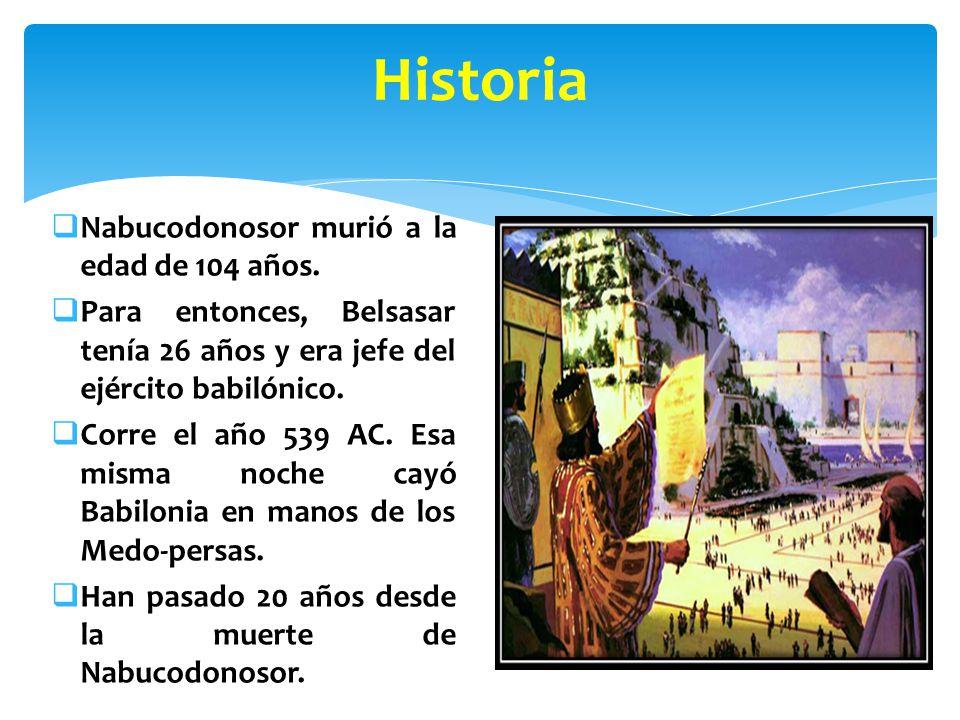Historia Nabucodonosor murió a la edad de 104 años.