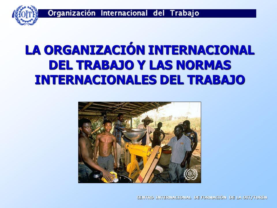 LA ORGANIZACIÓN INTERNACIONAL DEL TRABAJO Y LAS NORMAS INTERNACIONALES DEL TRABAJO