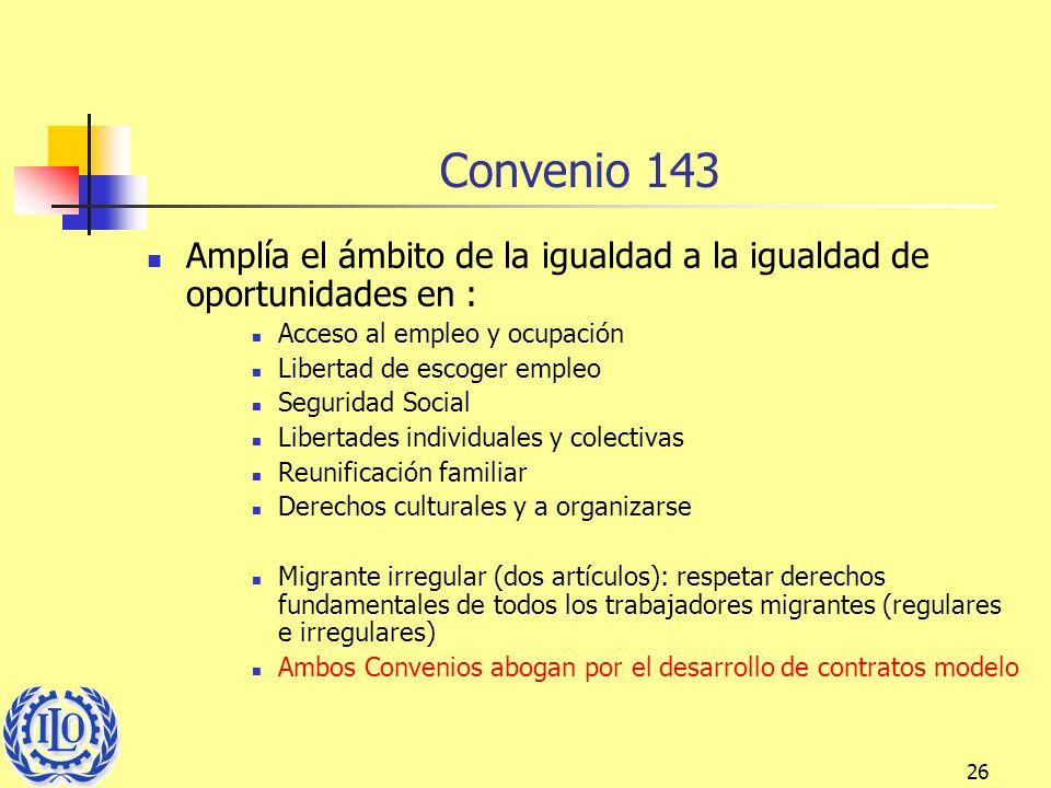 Convenio 143 Amplía el ámbito de la igualdad a la igualdad de oportunidades en : Acceso al empleo y ocupación.