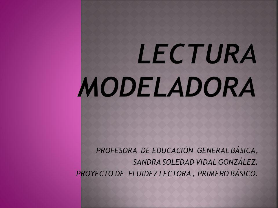 LECTURA MODELADORA PROFESORA DE EDUCACIÓN GENERAL BÁSICA,