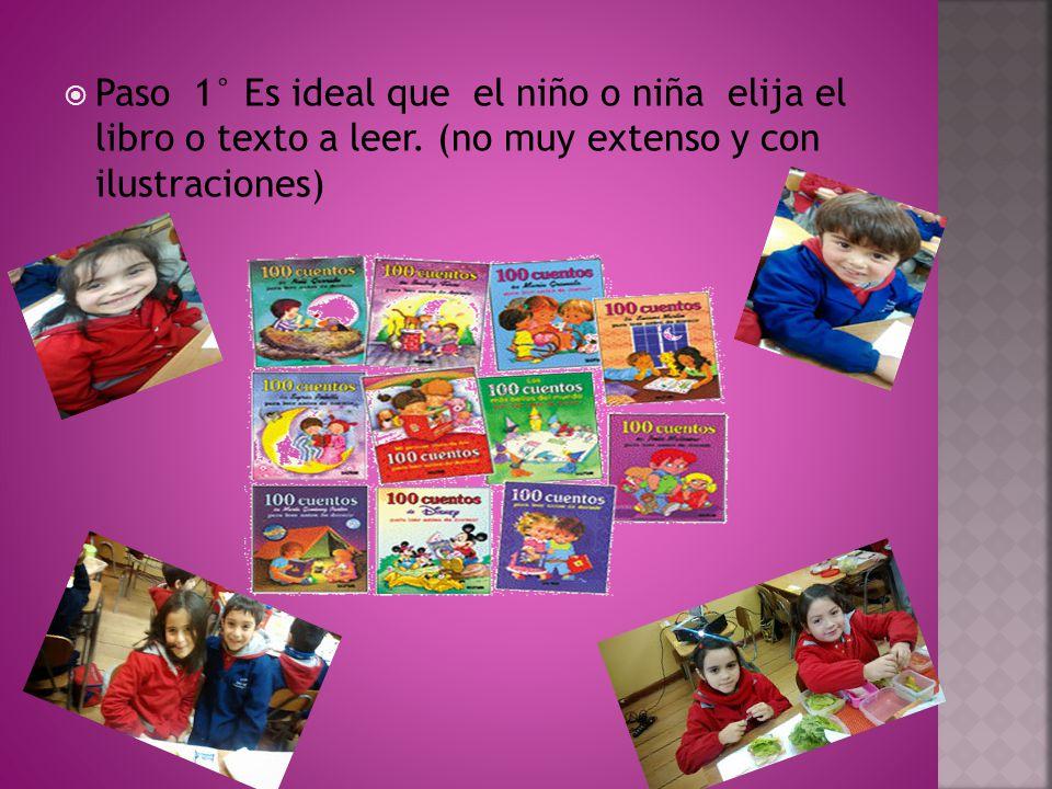 Paso 1° Es ideal que el niño o niña elija el libro o texto a leer