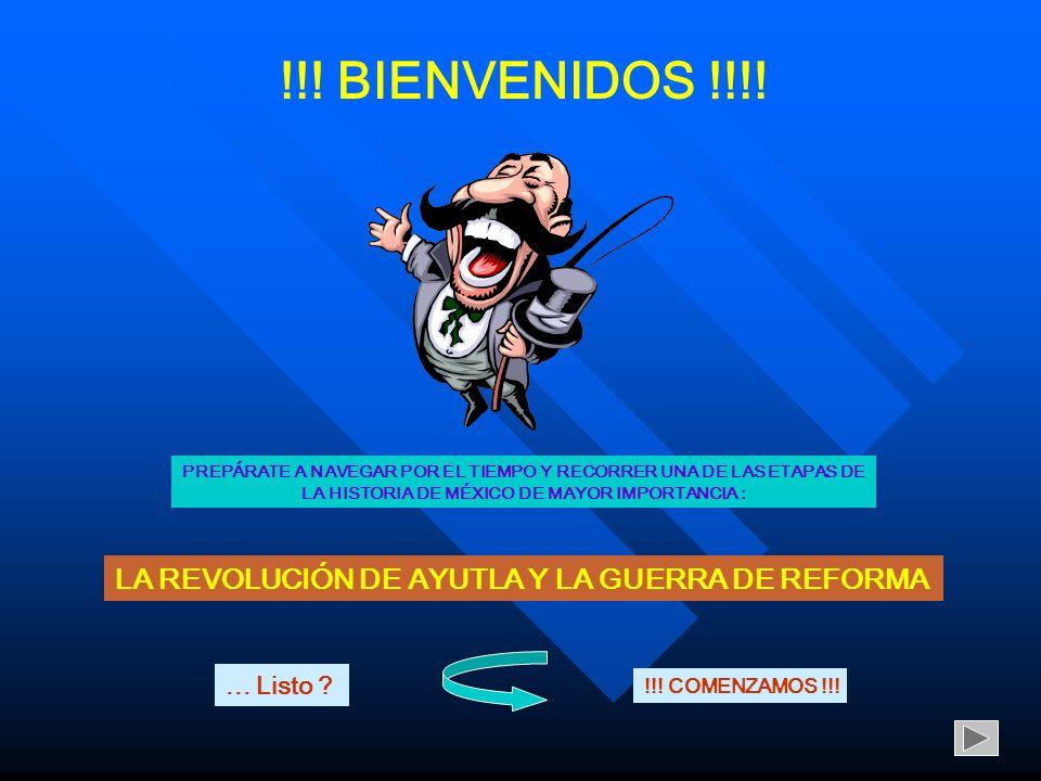 !!! BIENVENIDOS !!!! LA REVOLUCIÓN DE AYUTLA Y LA GUERRA DE REFORMA