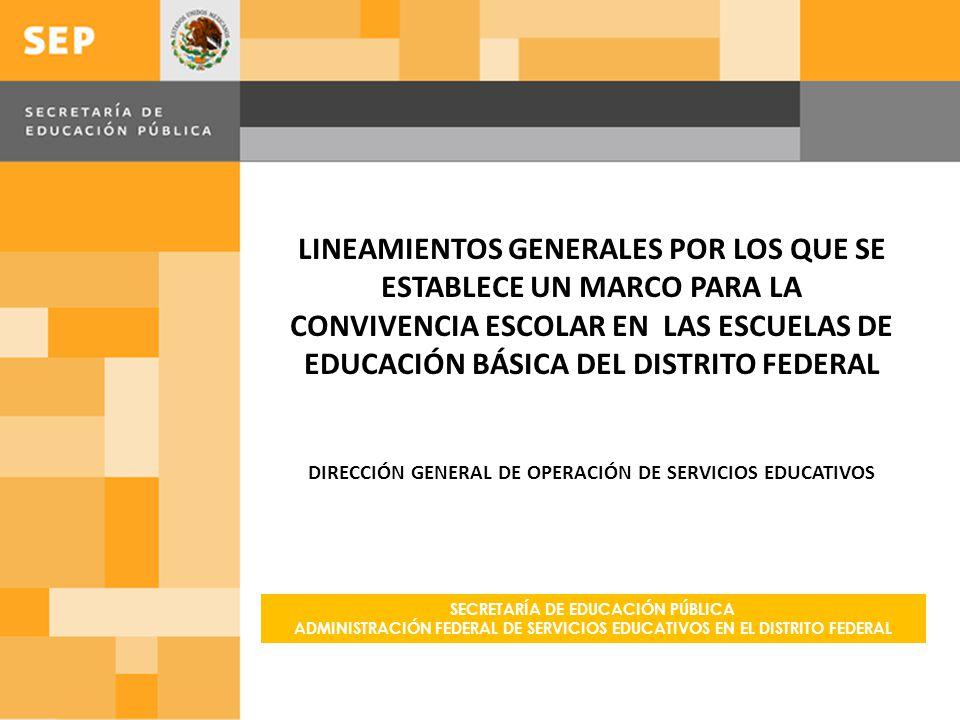 LINEAMIENTOS GENERALES POR LOS QUE SE ESTABLECE UN MARCO PARA LA CONVIVENCIA ESCOLAR EN LAS ESCUELAS DE EDUCACIÓN BÁSICA DEL DISTRITO FEDERAL