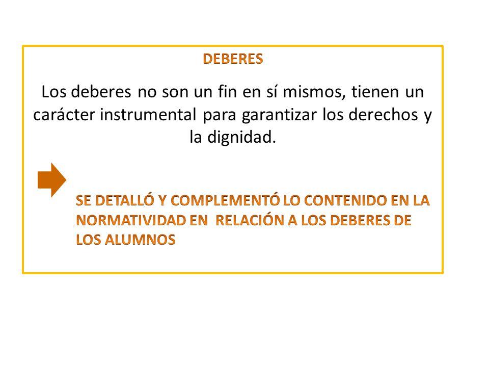 DEBERES Los deberes no son un fin en sí mismos, tienen un carácter instrumental para garantizar los derechos y la dignidad.