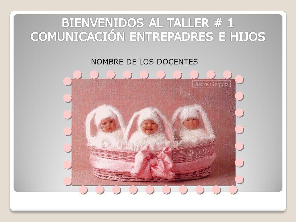 BIENVENIDOS AL TALLER # 1 COMUNICACIÓN ENTREPADRES E HIJOS