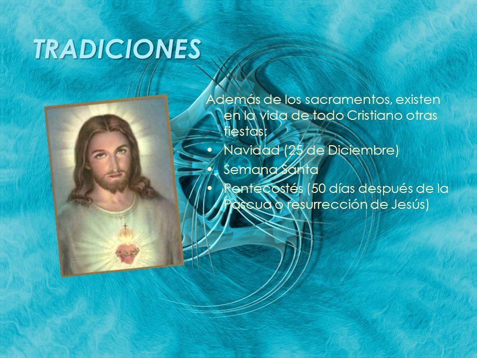 TRADICIONES Además de los sacramentos, existen en la vida de todo Cristiano otras fiestas: Navidad (25 de Diciembre)