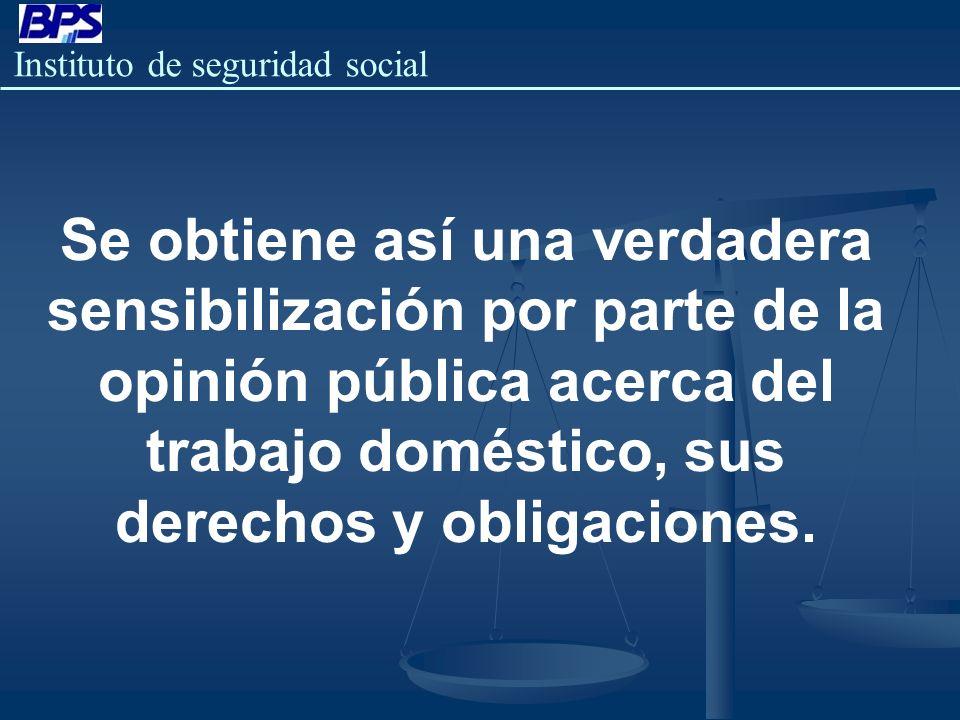Se obtiene así una verdadera sensibilización por parte de la opinión pública acerca del trabajo doméstico, sus derechos y obligaciones.
