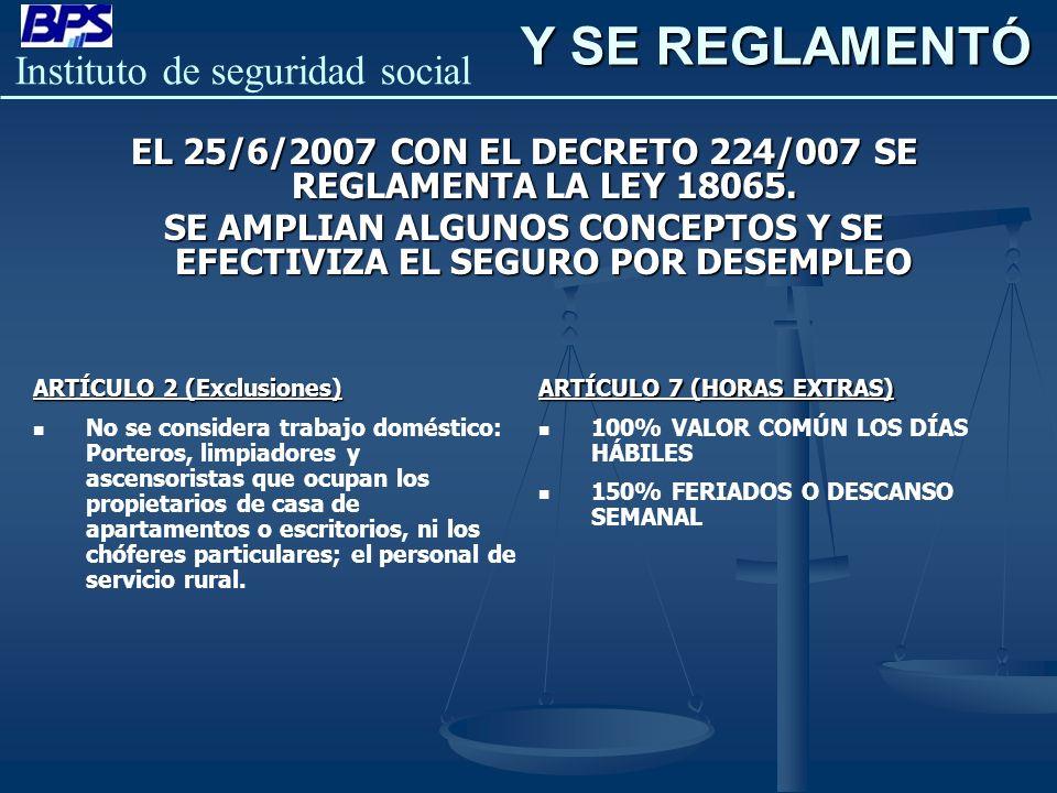 Y SE REGLAMENTÓ EL 25/6/2007 CON EL DECRETO 224/007 SE REGLAMENTA LA LEY 18065. SE AMPLIAN ALGUNOS CONCEPTOS Y SE EFECTIVIZA EL SEGURO POR DESEMPLEO.