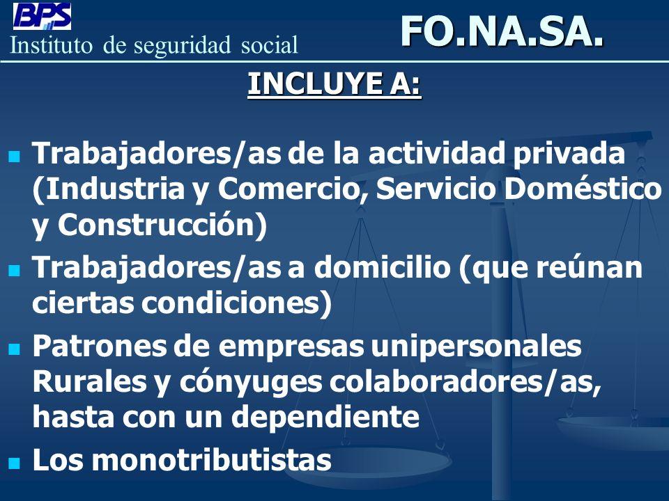 FO.NA.SA. INCLUYE A: Trabajadores/as de la actividad privada (Industria y Comercio, Servicio Doméstico y Construcción)