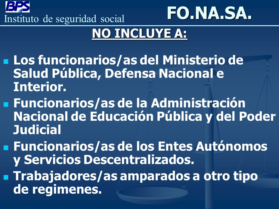 FO.NA.SA. NO INCLUYE A: Los funcionarios/as del Ministerio de Salud Pública, Defensa Nacional e Interior.