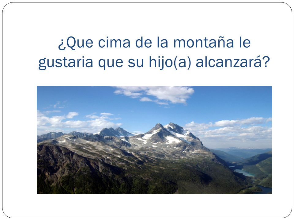 ¿Que cima de la montaña le gustaria que su hijo(a) alcanzará