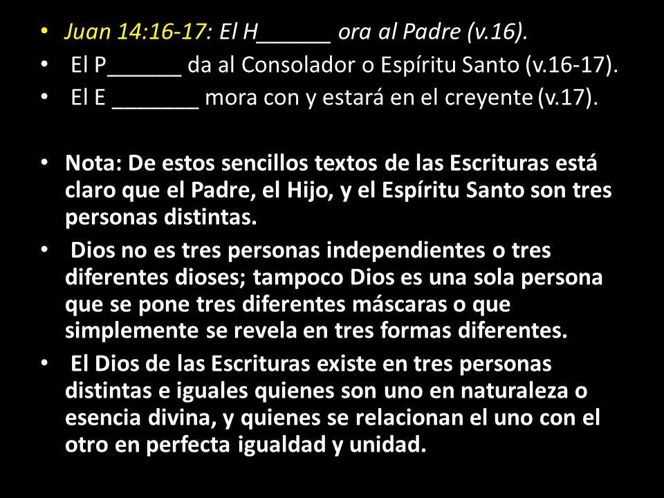 Juan 14:16-17: El H______ ora al Padre (v.16).