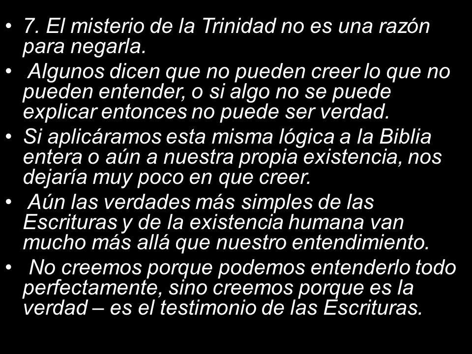 7. El misterio de la Trinidad no es una razón para negarla.