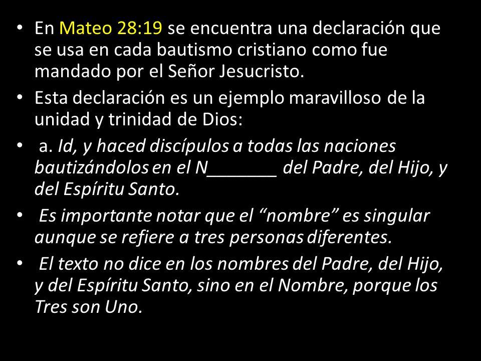En Mateo 28:19 se encuentra una declaración que se usa en cada bautismo cristiano como fue mandado por el Señor Jesucristo.