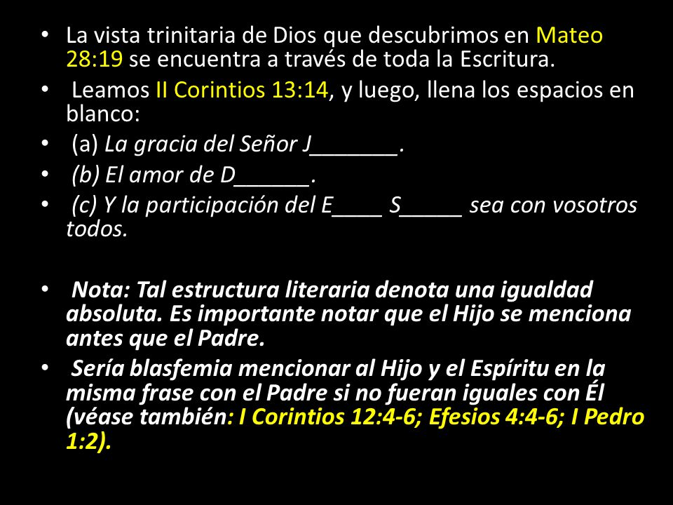 La vista trinitaria de Dios que descubrimos en Mateo 28:19 se encuentra a través de toda la Escritura.