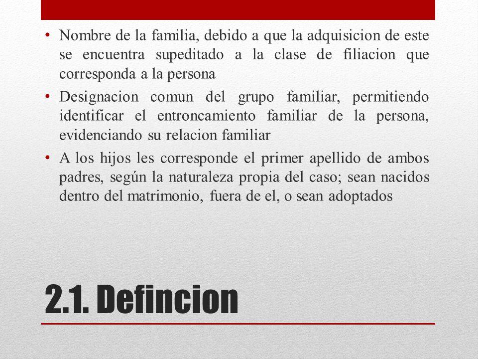Nombre de la familia, debido a que la adquisicion de este se encuentra supeditado a la clase de filiacion que corresponda a la persona