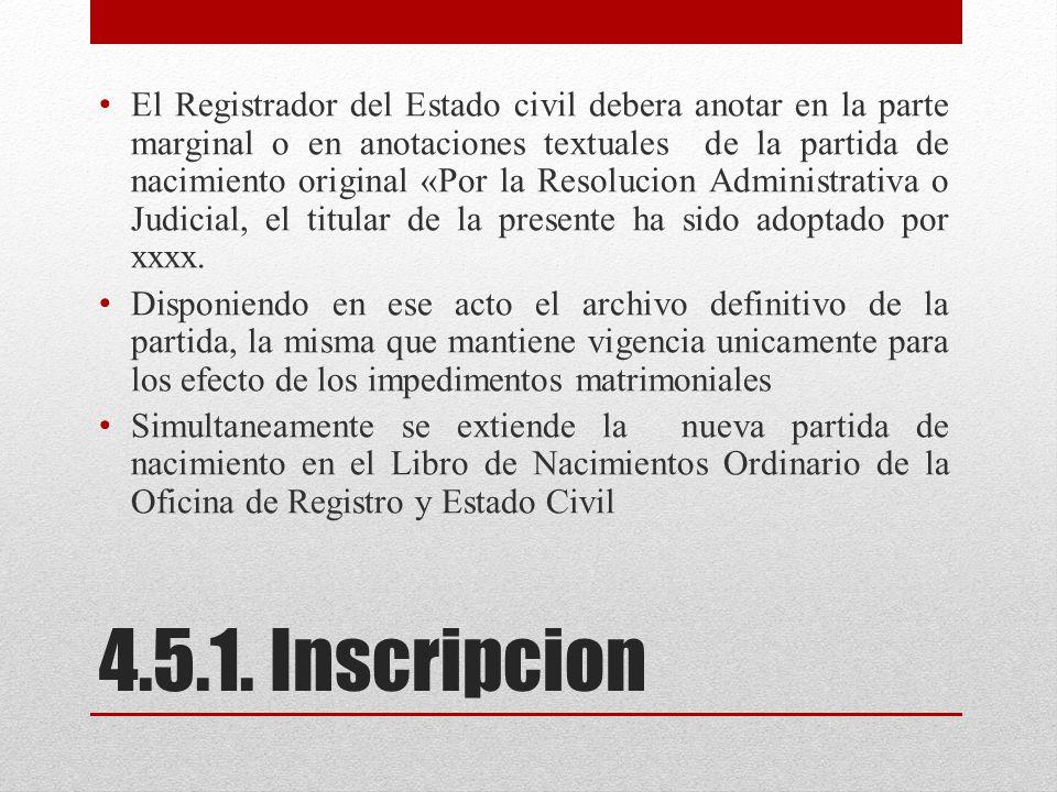 El Registrador del Estado civil debera anotar en la parte marginal o en anotaciones textuales de la partida de nacimiento original «Por la Resolucion Administrativa o Judicial, el titular de la presente ha sido adoptado por xxxx.