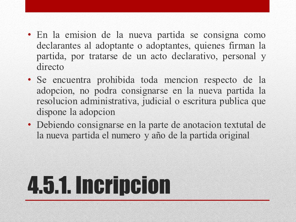 En la emision de la nueva partida se consigna como declarantes al adoptante o adoptantes, quienes firman la partida, por tratarse de un acto declarativo, personal y directo