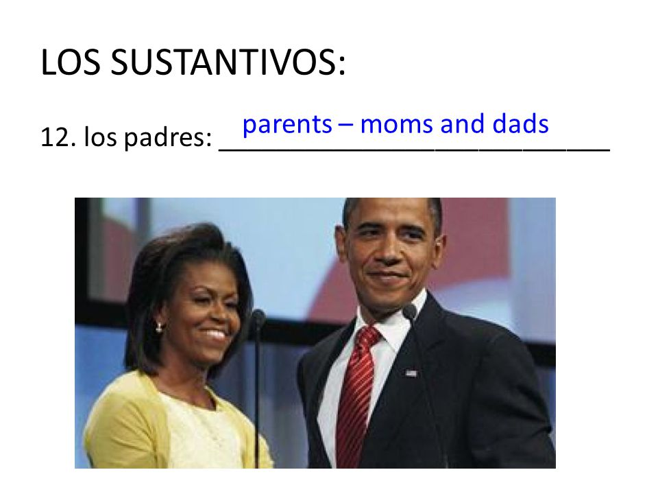LOS SUSTANTIVOS: parents – moms and dads
