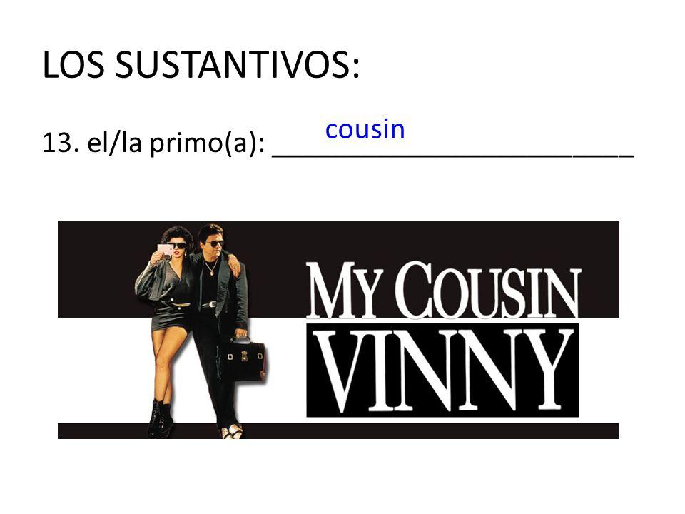 LOS SUSTANTIVOS: cousin 13. el/la primo(a): ________________________