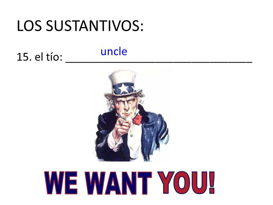 LOS SUSTANTIVOS: uncle 15. el tío: _______________________________