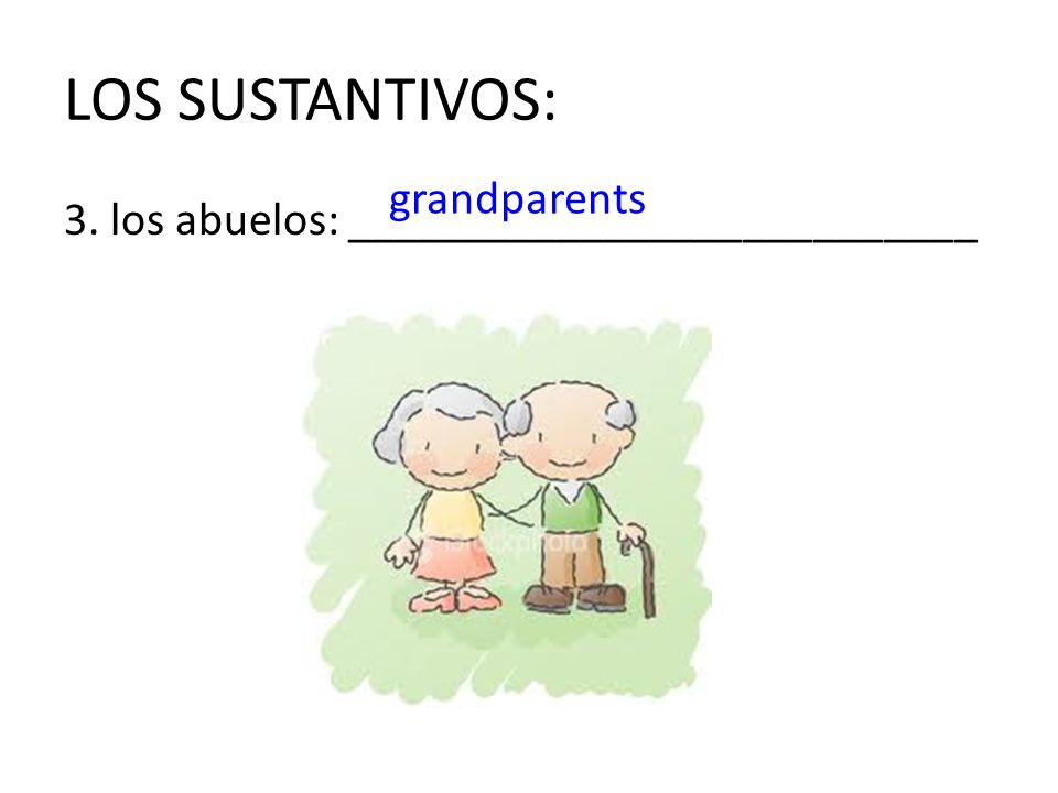 LOS SUSTANTIVOS: grandparents