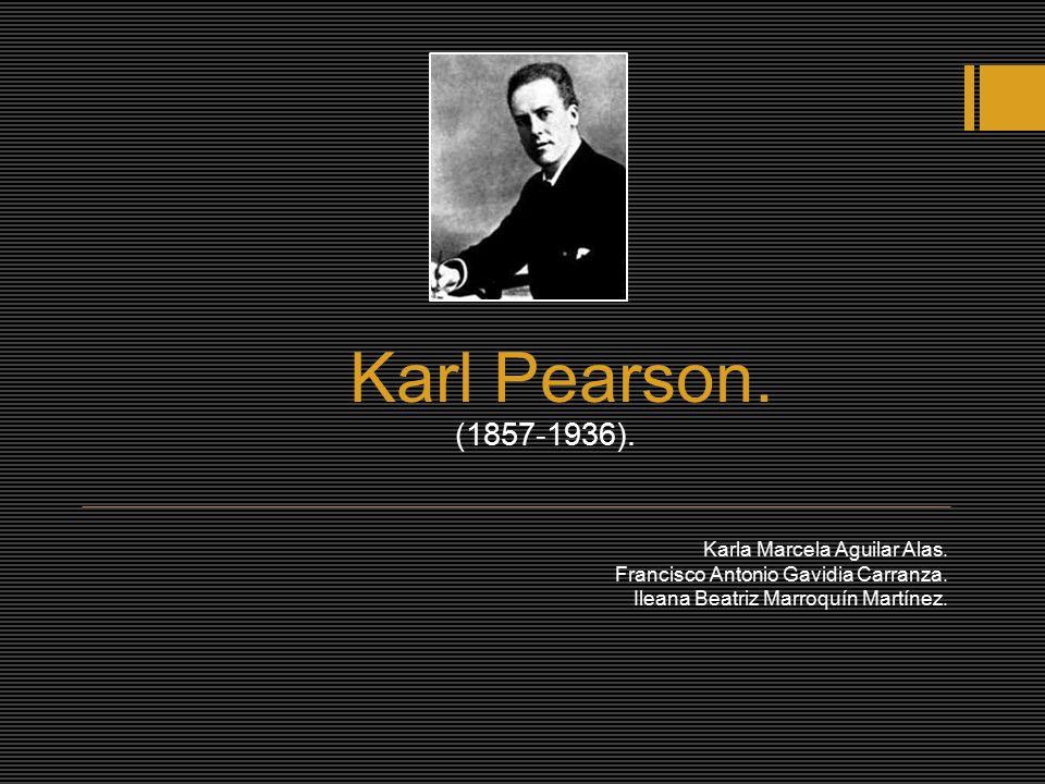 Karl Pearson. (1857-1936). Karla Marcela Aguilar Alas.
