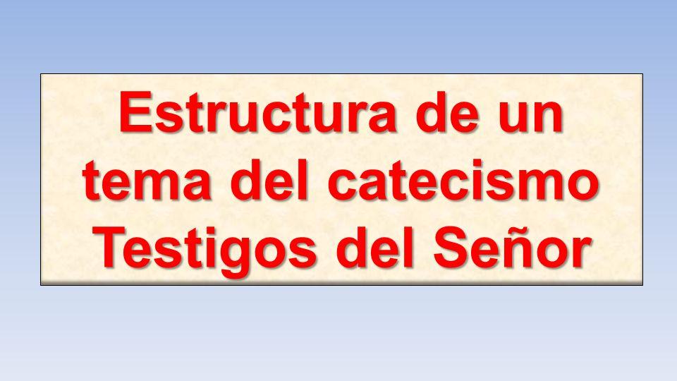 Estructura de un tema del catecismo Testigos del Señor