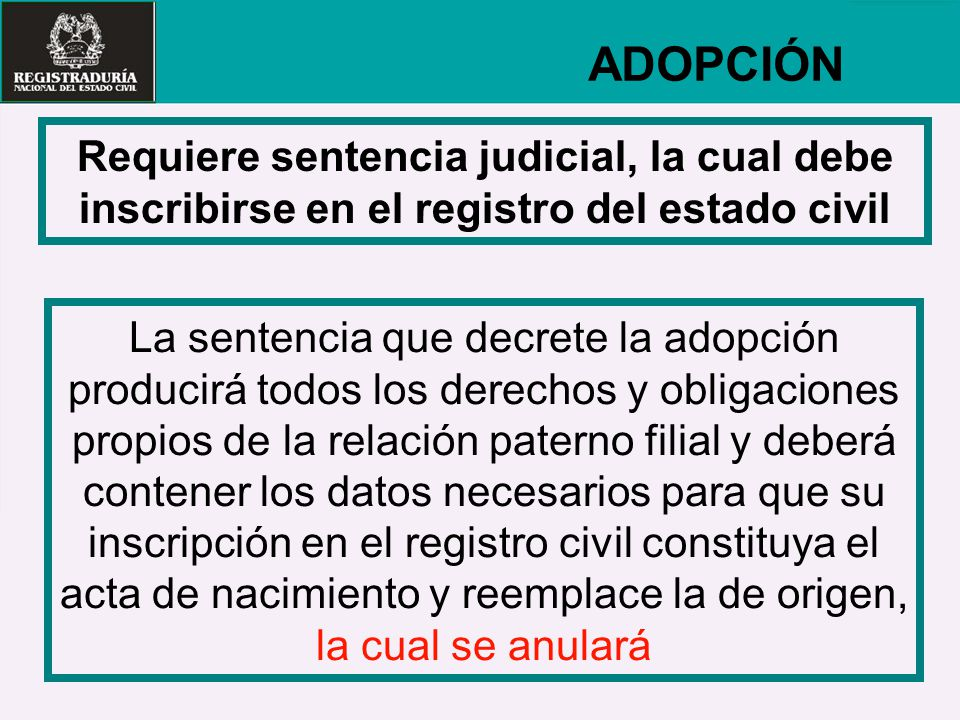 ADOPCIÓN Requiere sentencia judicial, la cual debe inscribirse en el registro del estado civil.