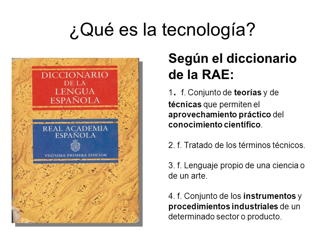 ¿Qué es la tecnología Según el diccionario de la RAE: