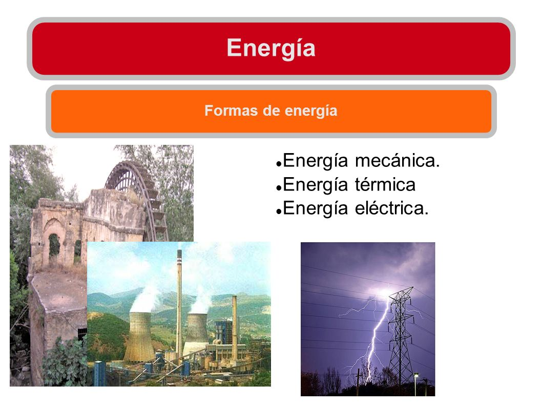 Energía Energía mecánica. Energía térmica Energía eléctrica.
