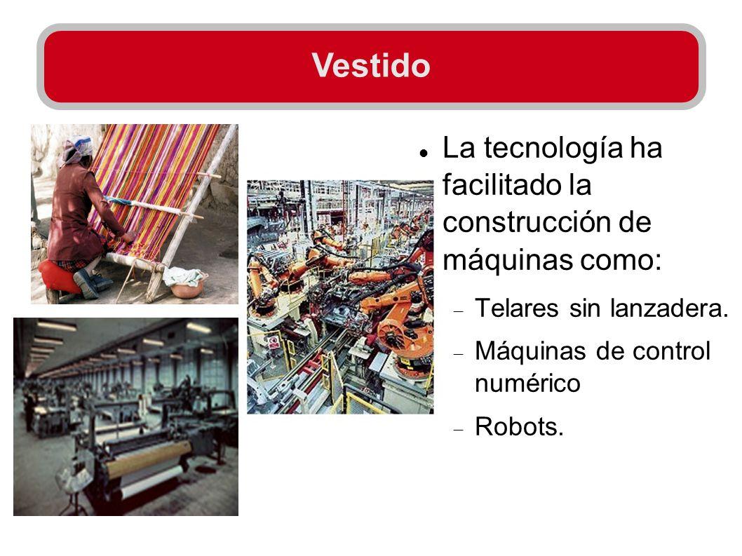 Vestido La tecnología ha facilitado la construcción de máquinas como: