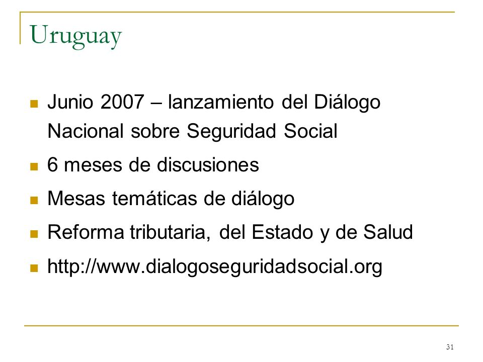 UruguayJunio 2007 – lanzamiento del Diálogo Nacional sobre Seguridad Social. 6 meses de discusiones.