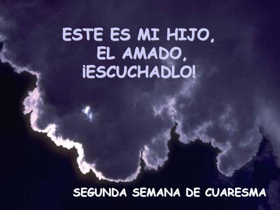 ESTE ES MI HIJO, EL AMADO, ¡ESCUCHADLO!