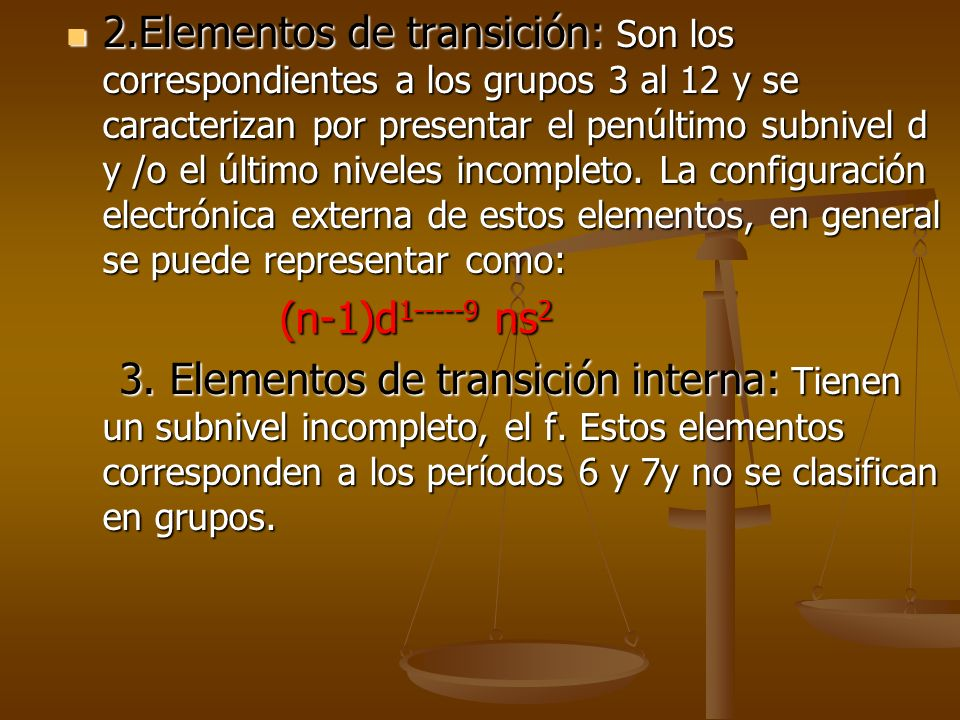 2.Elementos de transición: Son los correspondientes a los grupos 3 al 12 y se caracterizan por presentar el penúltimo subnivel d y /o el último niveles incompleto. La configuración electrónica externa de estos elementos, en general se puede representar como:
