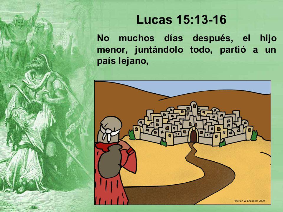Lucas 15:13-16 No muchos días después, el hijo menor, juntándolo todo, partió a un país lejano,