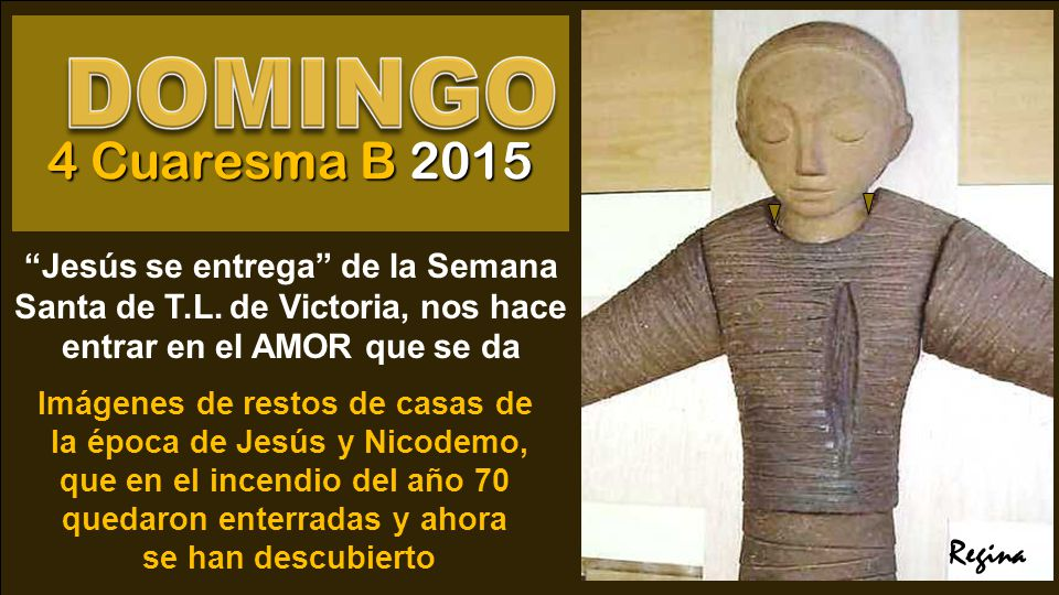 4 Cuaresma B 2015 Jesús se entrega de la Semana Santa de T.L. de Victoria, nos hace entrar en el AMOR que se da.