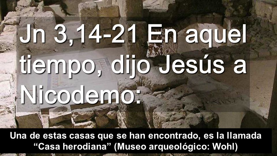 Jn 3,14-21 En aquel tiempo, dijo Jesús a Nicodemo: