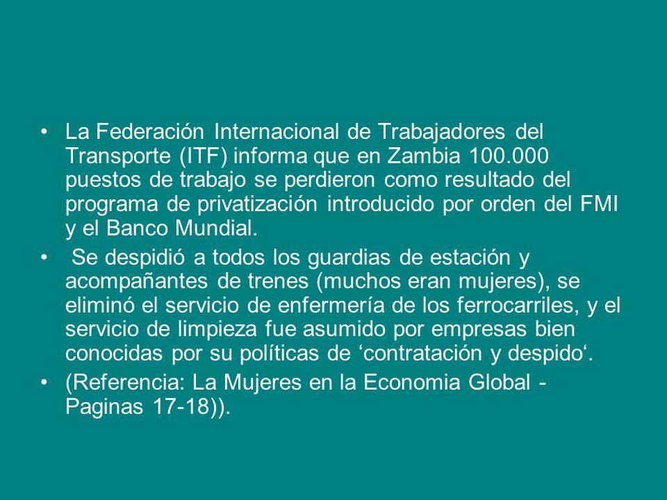 La Federación Internacional de Trabajadores del Transporte (ITF) informa que en Zambia 100.000 puestos de trabajo se perdieron como resultado del programa de privatización introducido por orden del FMI y el Banco Mundial.