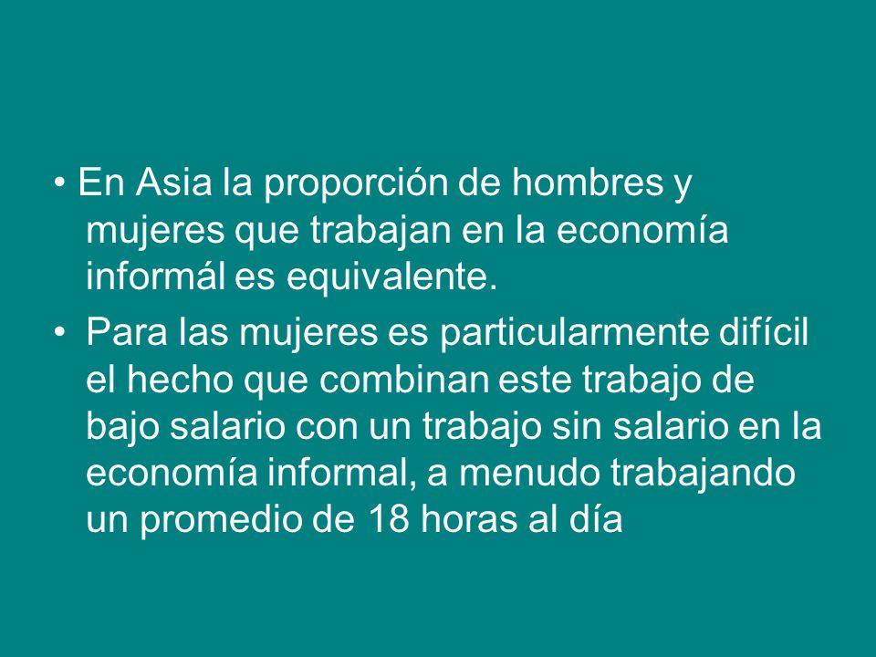 • En Asia la proporción de hombres y mujeres que trabajan en la economía informál es equivalente.