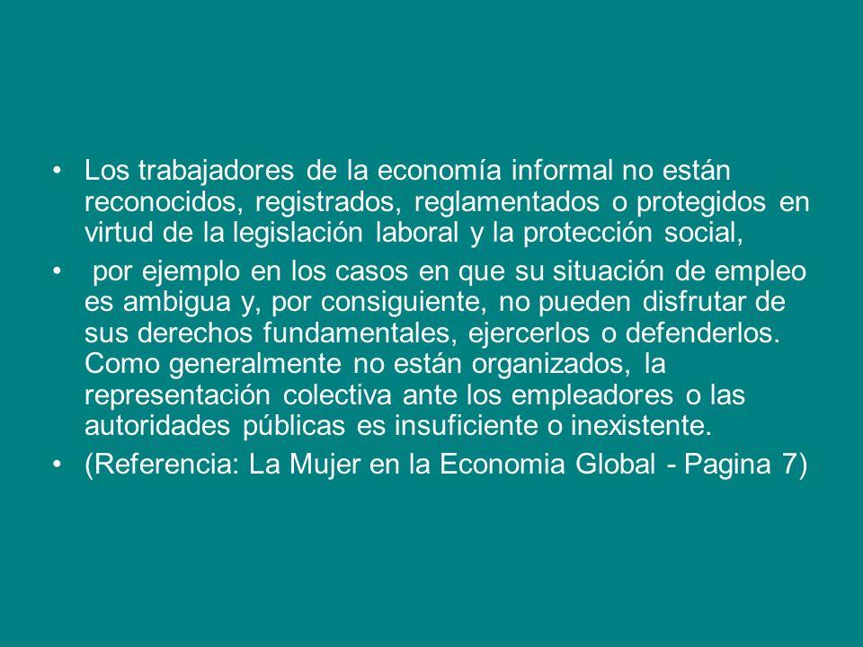 Los trabajadores de la economía informal no están reconocidos, registrados, reglamentados o protegidos en virtud de la legislación laboral y la protección social,